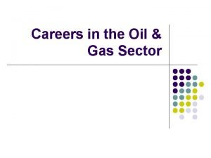 Careers in the Oil Gas Sector Oil Gas