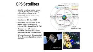 GPS Satellites Satellitebased navigation system originally developed for