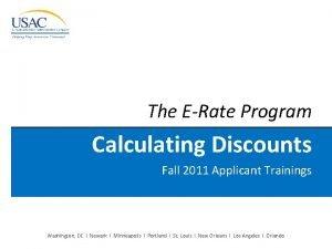The ERate Program Calculating Discounts Fall 2011 Applicant