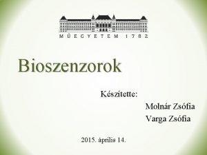 Bioszenzorok Ksztette Molnr Zsfia Varga Zsfia 2015 prilis