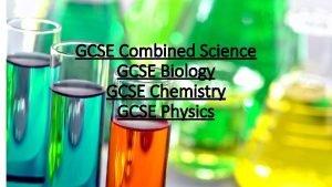 GCSE Combined Science GCSE Biology GCSE Chemistry GCSE