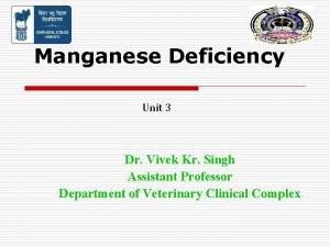 Manganese Deficiency Unit 3 Dr Vivek Kr Singh