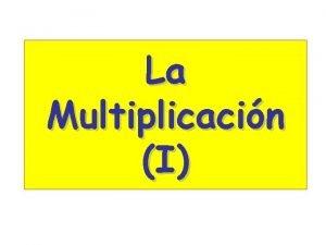 La Multiplicacin I Qu es la multiplicacin La