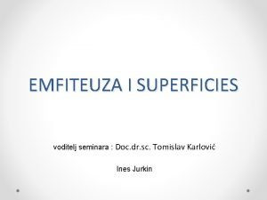 EMFITEUZA I SUPERFICIES voditelj seminara Doc dr sc