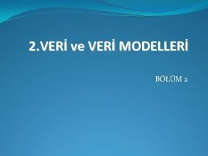 2 VER ve VER MODELLER BLM 2 2