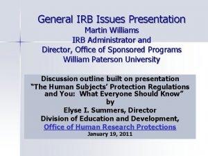 General IRB Issues Presentation Martin Williams IRB Administrator