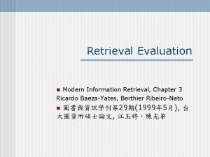 Retrieval Evaluation n Modern Information Retrieval Chapter 3