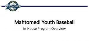 Mahtomedi Youth Baseball InHouse Program Overview Program Philosophy