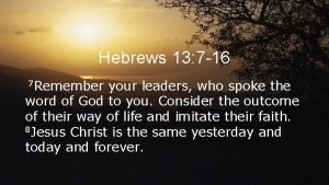 Hebrews 13 7 16 7 Remember your leaders