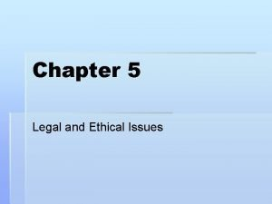 Chapter 5 Legal and Ethical Issues Legal Responsibilities