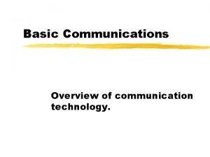 Basic Communications Overview of communication technology Communications Electronically