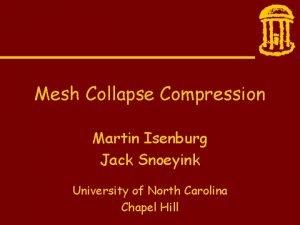 Mesh Collapse Compression Martin Isenburg Jack Snoeyink University