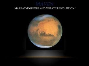 MAVEN MARS ATMOSPHERE AND VOLATILE EVOLUTION MAVEN MARS
