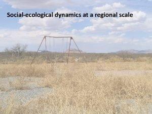 Socialecological dynamics at a regional scale Ecosystem dynamics