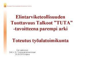 Elintarviketeollisuuden Tuottavuus Talkoot TUTA tavoitteena parempi arki Toteutus