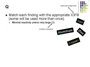 1 Q l Intraocular foreign body Match each