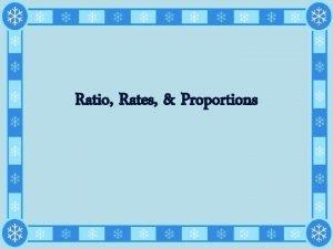 Ratio Rates Proportions Ratios A ratio is a