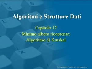Algoritmi e Strutture Dati Capitolo 12 Minimo albero