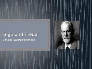 Sigmund Freud Jssica Valero Ferrndez Biografa Naci el