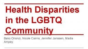 Health Disparities in the LGBTQ Community Bako Orionzi