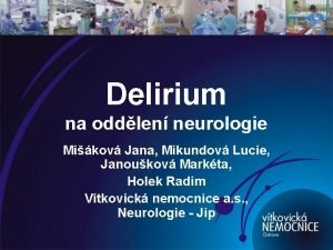Delirium na oddlen neurologie Mikov Jana Mikundov Lucie