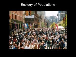Ecology of Populations What is Ecology Ecology the