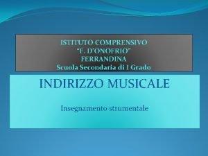 ISTITUTO COMPRENSIVO F DONOFRIO FERRANDINA Scuola Secondaria di