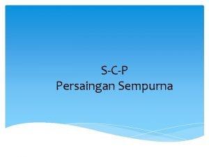 SCP Persaingan Sempurna PokokPokok Materi SCP persaingan sempurna
