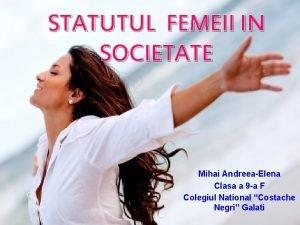 STATUTUL FEMEII IN SOCIETATE Mihai AndreeaElena Clasa a