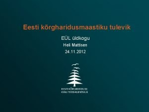 Eesti krgharidusmaastiku tulevik EL ldkogu Heli Mattisen 24