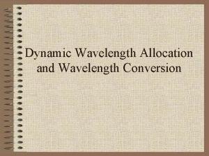 Dynamic Wavelength Allocation and Wavelength Conversion Wavelength Converters