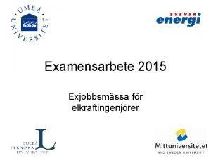 Examensarbete 2015 Exjobbsmssa fr elkraftingenjrer Intressenter Industrin vill