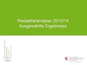 Restabfallanalyse 201314 Ausgewhlte Ergebnisse Restabfallanalyse 201314 Entwicklung der