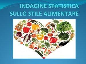 INDAGINE STATISTICA SULLO STILE ALIMENTARE RACCOLTA DATI Noi