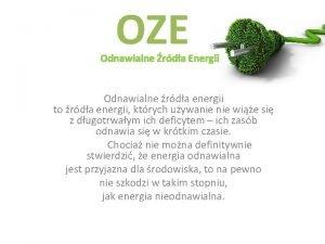 OZE Odnawialne rda Energii Odnawialne rda energii to