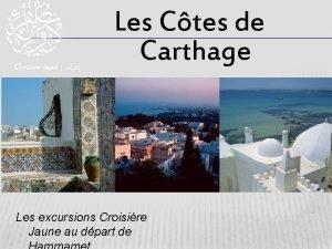 Les Ctes de Carthage Les excursions Croisire Jaune