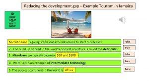 Reducing the development gap Example Tourism in Jamaica