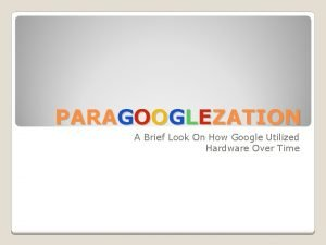 PARAGOOGLEZATION A Brief Look On How Google Utilized