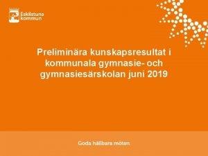 Preliminra kunskapsresultat i kommunala gymnasie och gymnasiesrskolan juni