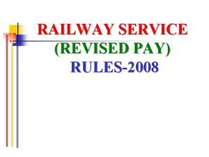 RAILWAY SERVICE REVISED PAY RULES2008 Revised Pay structure
