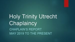 Holy Trinity Utrecht Chaplaincy CHAPLAINS REPORT MAY 2019