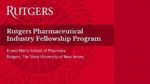 Rutgers Pharmaceutical Industry Fellowship Program Ernest Mario School