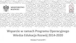 Wsparcie w ramach Programu Operacyjnego Wiedza Edukacja Rozwj