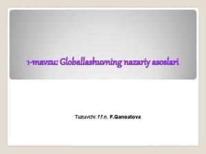 1 mavzu Globallashuvning nazariy asoslari Tuzuvchi f f