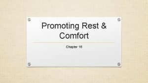 Promoting Rest Comfort Chapter 16 Pain and nonverbal