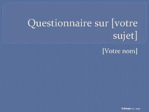 Questionnaire sur votre sujet Votre nom February 27