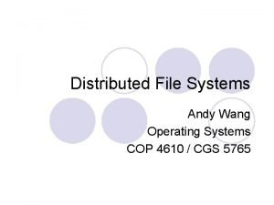 Distributed File Systems Andy Wang Operating Systems COP