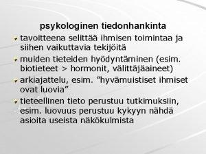 psykologinen tiedonhankinta tavoitteena selitt ihmisen toimintaa ja siihen