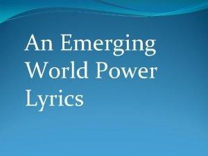 An Emerging World Power Lyrics An Emerging World