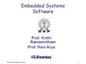 Embedded Systems Software Prof Krithi Ramamritham Prof Kavi